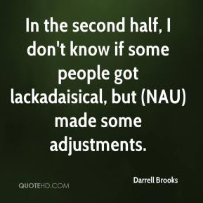Darrell Brooks - In the second half, I don't know if some people got lackadaisical, but (NAU) made some adjustments.