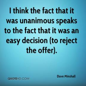 Dave Minshall - I think the fact that it was unanimous speaks to the fact that it was an easy decision (to reject the offer).