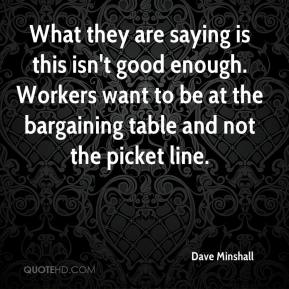 What they are saying is this isn't good enough. Workers want to be at the bargaining table and not the picket line.