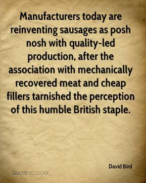 David Bird - Manufacturers today are reinventing sausages as posh nosh with quality-led production, after the association with mechanically recovered meat and cheap fillers tarnished the perception of this humble British staple.