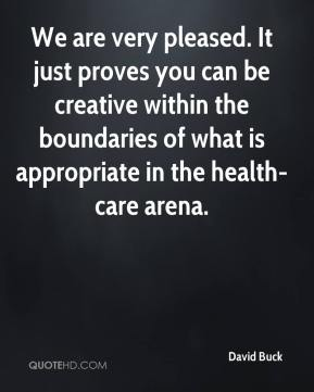 We are very pleased. It just proves you can be creative within the boundaries of what is appropriate in the health-care arena.