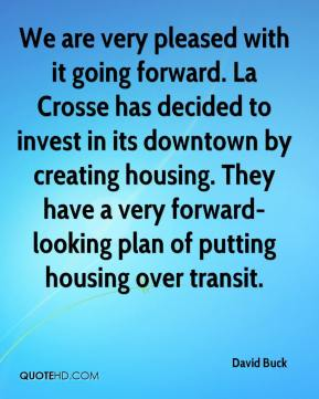 We are very pleased with it going forward. La Crosse has decided to invest in its downtown by creating housing. They have a very forward-looking plan of putting housing over transit.