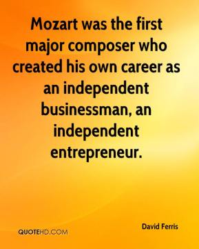 David Ferris - Mozart was the first major composer who created his own career as an independent businessman, an independent entrepreneur.