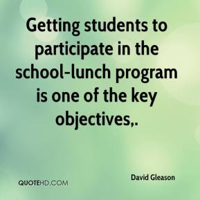 David Gleason - Getting students to participate in the school-lunch program is one of the key objectives.