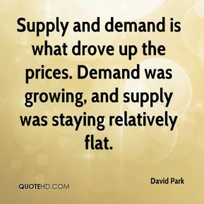 Supply and demand is what drove up the prices. Demand was growing, and supply was staying relatively flat.