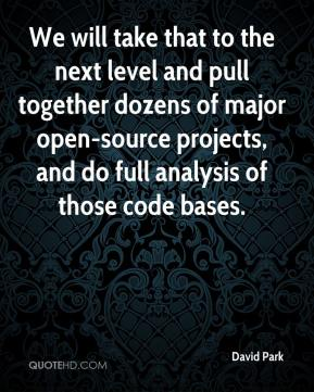 David Park - We will take that to the next level and pull together dozens of major open-source projects, and do full analysis of those code bases.