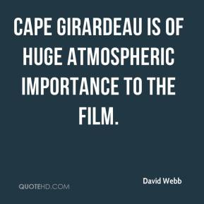 David Webb - Cape Girardeau is of huge atmospheric importance to the film.