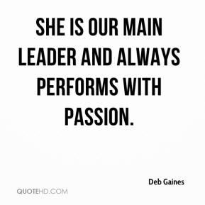 Deb Gaines - She is our main leader and always performs with passion.