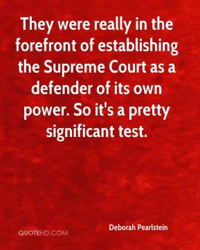 They were really in the forefront of establishing the Supreme Court as a defender of its own power. So it's a pretty significant test.