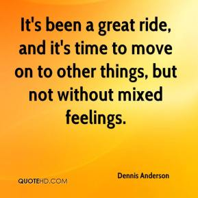 Dennis Anderson - It's been a great ride, and it's time to move on to other things, but not without mixed feelings.