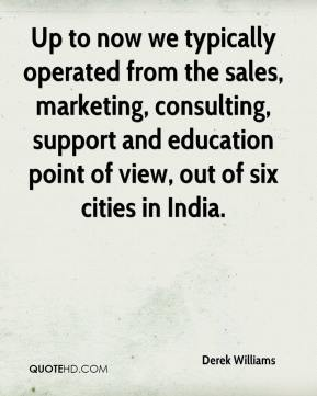Derek Williams - Up to now we typically operated from the sales, marketing, consulting, support and education point of view, out of six cities in India.