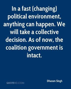 In a fast (changing) political environment, anything can happen. We will take a collective decision. As of now, the coalition government is intact.