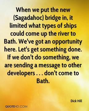 When we put the new (Sagadahoc) bridge in, it limited what types of ships could come up the river to Bath. We've got an opportunity here. Let's get something done. If we don't do something, we are sending a message to other developers . . . don't come to Bath.