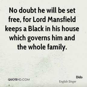 No doubt he will be set free, for Lord Mansfield keeps a Black in his house which governs him and the whole family.