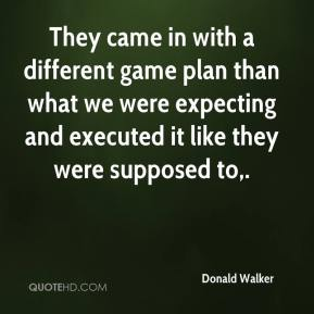 Donald Walker - They came in with a different game plan than what we were expecting and executed it like they were supposed to.