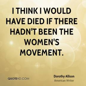 Dorothy Allison - I think I would have died if there hadn't been the women's movement.