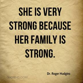 She is very strong because her family is strong.