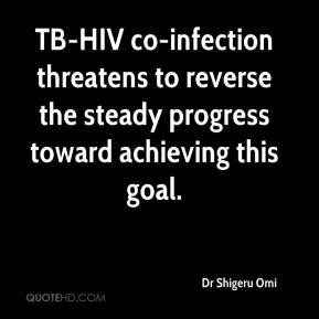 Dr Shigeru Omi - TB-HIV co-infection threatens to reverse the steady progress toward achieving this goal.