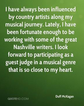 Duff McKagan - I have always been influenced by country artists along my musical journey. Lately, I have been fortunate enough to be working with some of the great Nashville writers. I look forward to participating as a guest judge in a musical genre that is so close to my heart.
