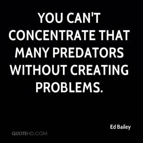 You can't concentrate that many predators without creating problems.