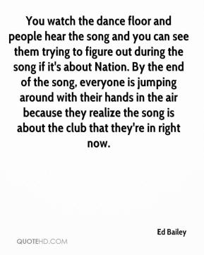 You watch the dance floor and people hear the song and you can see them trying to figure out during the song if it's about Nation. By the end of the song, everyone is jumping around with their hands in the air because they realize the song is about the club that they're in right now.