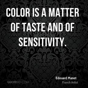 Edouard Manet - Color is a matter of taste and of sensitivity.