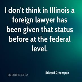 Edward Greenspan - I don't think in Illinois a foreign lawyer has been given that status before at the federal level.
