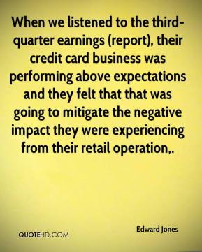 When we listened to the third-quarter earnings (report), their credit card business was performing above expectations and they felt that that was going to mitigate the negative impact they were experiencing from their retail operation.