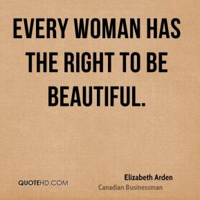 Every woman has the right to be beautiful.