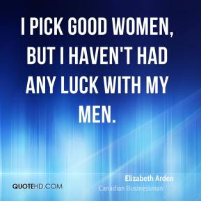I pick good women, but I haven't had any luck with my men.