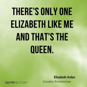 There's only one Elizabeth like me and that's the Queen.