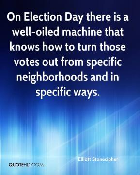 Elliott Stonecipher - On Election Day there is a well-oiled machine that knows how to turn those votes out from specific neighborhoods and in specific ways.