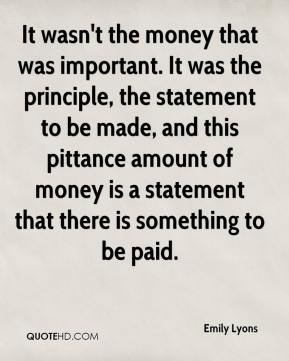 Emily Lyons - It wasn't the money that was important. It was the principle, the statement to be made, and this pittance amount of money is a statement that there is something to be paid.