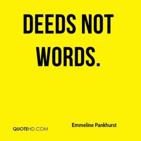 Deeds not words.