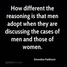 How different the reasoning is that men adopt when they are discussing the cases of men and those of women.