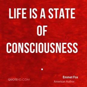 Life is a state of consciousness.