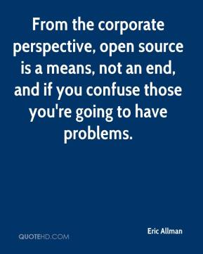 Eric Allman - From the corporate perspective, open source is a means, not an end, and if you confuse those you're going to have problems.