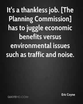 Eric Coyne - It's a thankless job. [The Planning Commission] has to juggle economic benefits versus environmental issues such as traffic and noise.