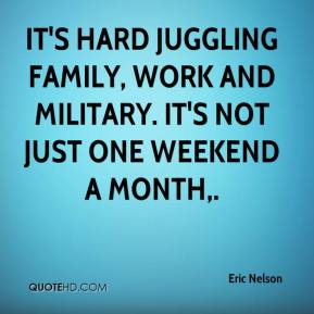 Eric Nelson - It's hard juggling family, work and military. It's not just one weekend a month.