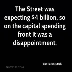 Eric Rothdeutsch - The Street was expecting $4 billion, so on the capital spending front it was a disappointment.