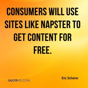 Eric Scheirer - Consumers will use sites like Napster to get content for free.