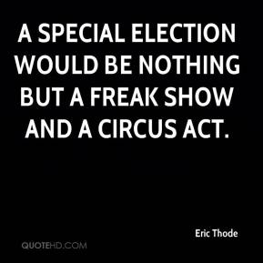 Eric Thode - A special election would be nothing but a freak show and a circus act.