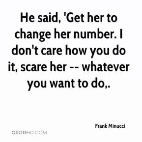 He said, 'Get her to change her number. I don't care how you do it, scare her -- whatever you want to do.
