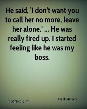 He said, 'I don't want you to call her no more, leave her alone.' ... He was really fired up. I started feeling like he was my boss.