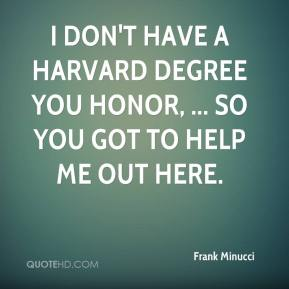 I don't have a Harvard degree you honor, ... So you got to help me out here.