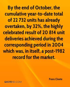 Frans Cloete - By the end of October, the cumulative year-to-date total of 22 732 units has already overtaken, by 32%, the highly celebrated result of 20 814 unit deliveries achieved during the corresponding period in 2004 which was, in itself, a post-1982 record for the market.