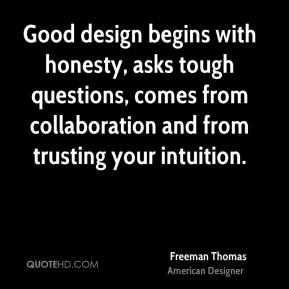 Freeman Thomas - Good design begins with honesty, asks tough questions, comes from collaboration and from trusting your intuition.