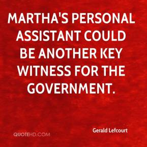 Gerald Lefcourt - Martha's personal assistant could be another key witness for the government.