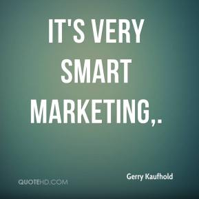 Gerry Kaufhold - It's very smart marketing.