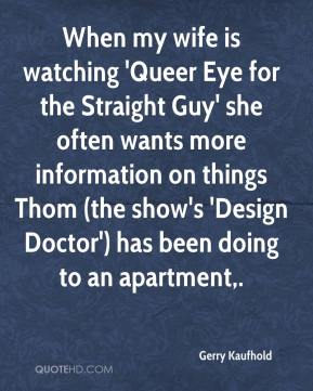 When my wife is watching 'Queer Eye for the Straight Guy' she often wants more information on things Thom (the show's 'Design Doctor') has been doing to an apartment.